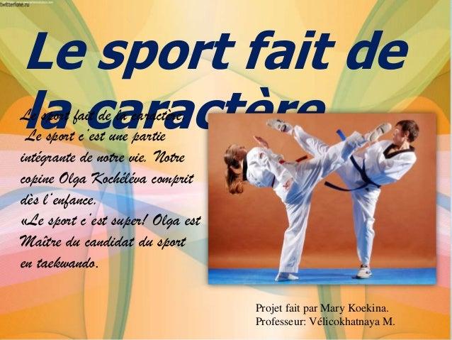 Le sport fait de la caractère  Le sport fait de la caractère. Le sport c'est une partie intégrante de notre vie. Notre cop...