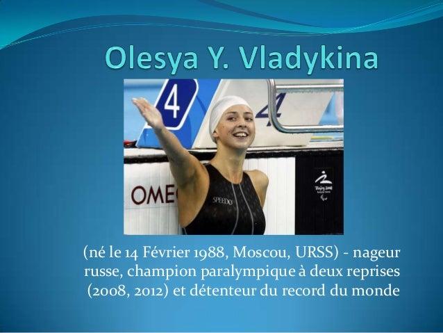 (né le 14 Février 1988, Moscou, URSS) - nageur russe, champion paralympique à deux reprises (2008, 2012) et détenteur du r...