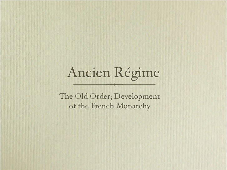 Ancien Régime The Old Order; Development   of the French Monarchy