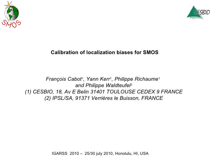 Calibration of localization biases for SMOS François Cabot 1 , Yann Kerr 1 , Philippe Richaume 1   and Philippe Waldteufel...