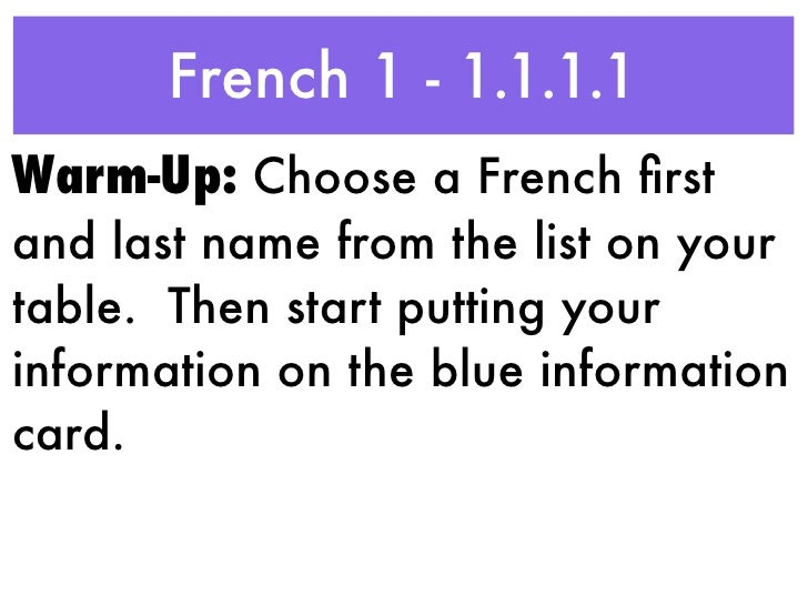 French 1 - 1.1.1.1Warm-Up: Choose a French firstand last name from the list on yourtable. Then start putting yourinformatio...