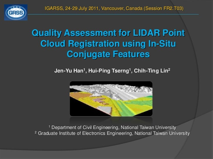 IGARSS, 24-29 July 2011, Vancouver, Canada (Session FR2.T03) <br />Quality Assessment for LIDAR Point Cloud Registration u...