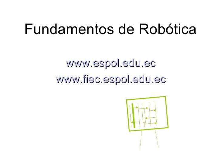 Fundamentos de Robótica www.espol.edu.ec www.fiec.espol.edu.ec