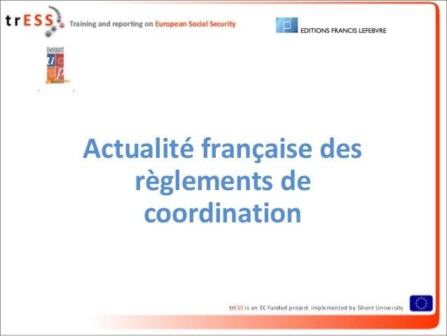 Actualité française des    règlements de     coordination