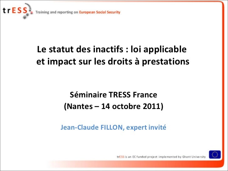 Le statut des inactifs : loi applicableet impact sur les droits à prestations         Séminaire TRESS France       (Nantes...