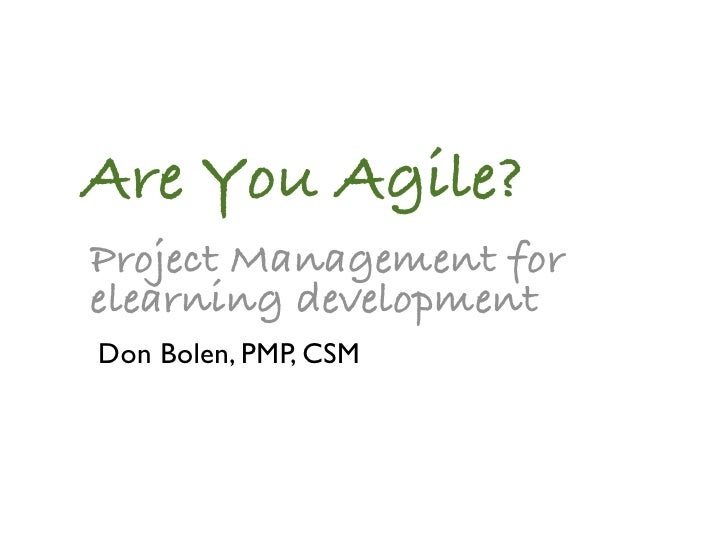 Are You Agile?Project Management forelearning developmentDon Bolen, PMP, CSM