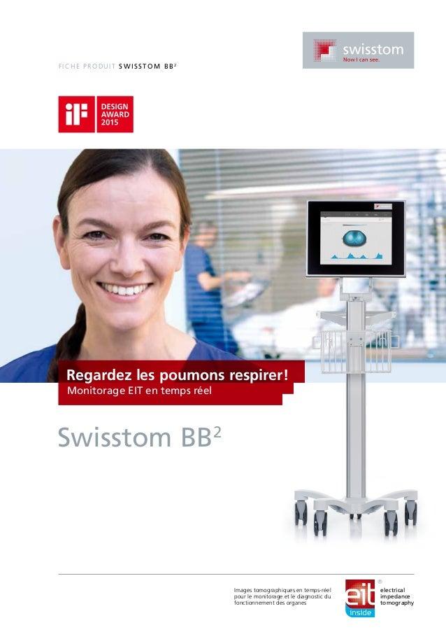 F iche pro dui t Swiss t om BB2 2ST100-162, Rév.001 © Swisstom AG 2014 Brevets en instance Regardez les poumons respirer!...