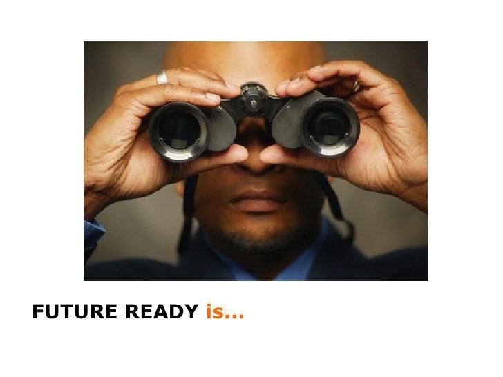 <ul><li>FUTURE READY  is... </li></ul>
