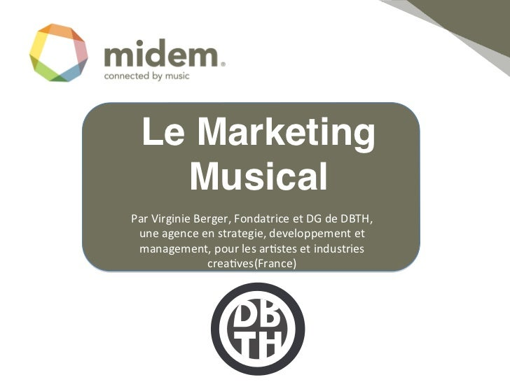 Le Marketing    Musical!Par	  Virginie	  Berger,	  Fondatrice	  et	  DG	  de	  DBTH,	   une	  agence	  en	  strategie,	  d...