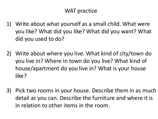 WAT practice1) Write about what yourself as a small child. What were   you like? What did you like? What did you want? Wha...