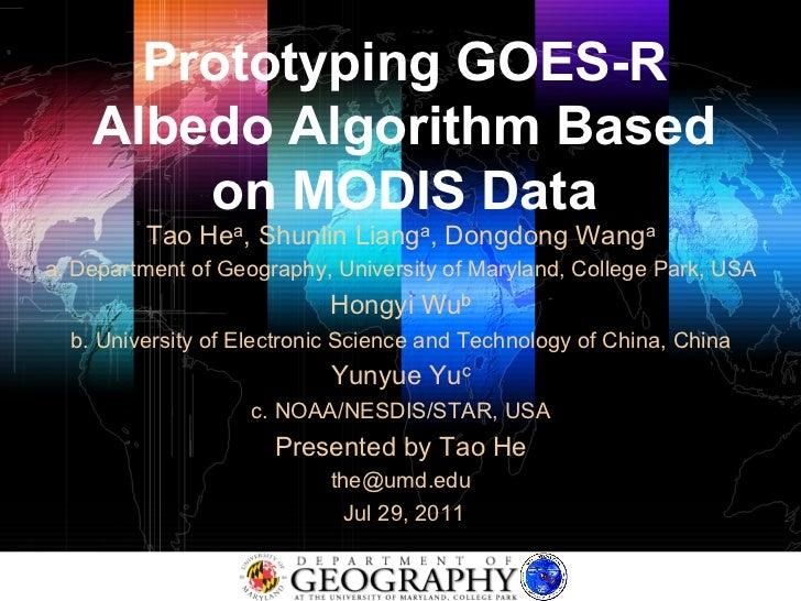 Prototyping GOES-R    Albedo Algorithm Based        on MODIS Data         Tao Hea, Shunlin Lianga, Dongdong Wangaa. Depart...