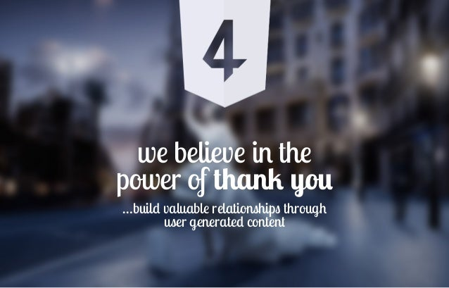we believe in the power of thank you! …build valuable relationships through user generated content