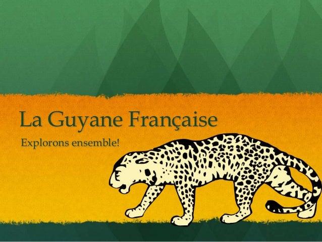La Guyane FrançaiseExplorons ensemble!