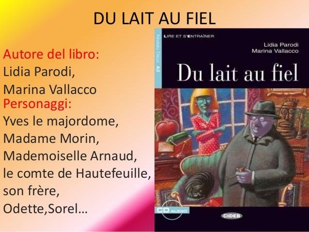 DU LAIT AU FIEL Autore del libro: Lidia Parodi, Marina Vallacco Personaggi: Yves le majordome, Madame Morin, Mademoiselle ...