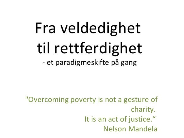 "Fra veldedighettil rettferdighet- et paradigmeskifte på gang""Overcoming poverty is not a gesture ofcharity.It is an act of..."