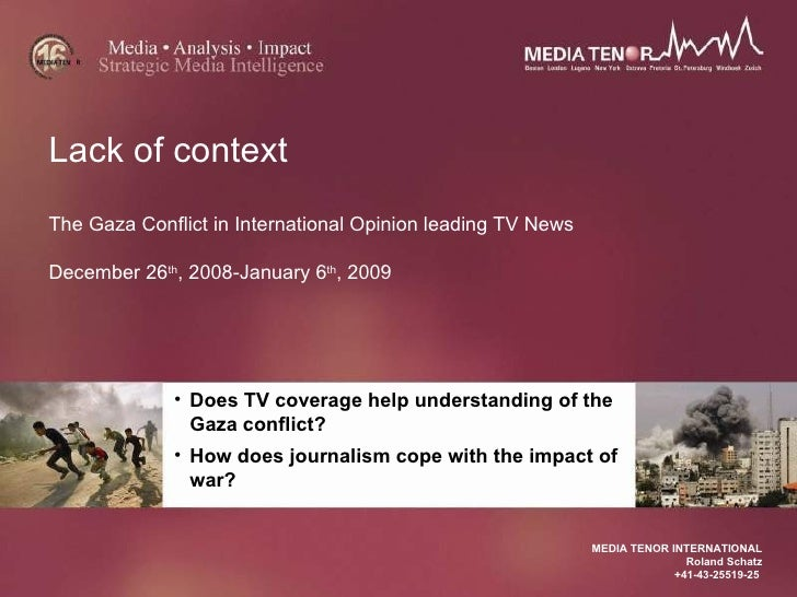Lack of context The Gaza Conflict in International Opinion leading TV News December 26 th , 2008-January 6 th , 2009 MEDIA...