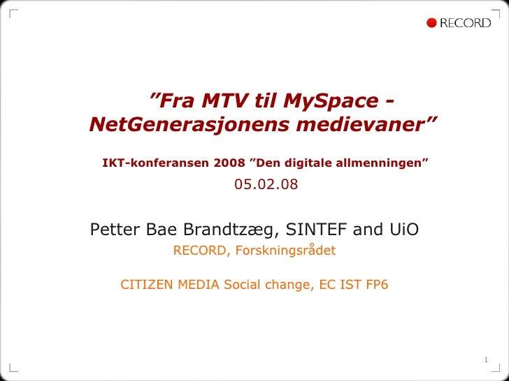 """"""" Fra MTV til MySpace - NetGenerasjonens medievaner""""   IKT-konferansen 2008 """"Den digitale allmenningen""""   05.02.08  Pett..."""