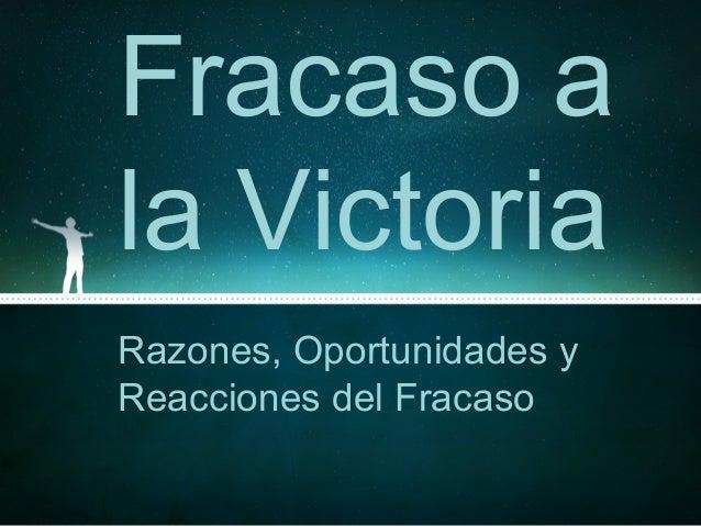Fracaso ala VictoriaRazones, Oportunidades yReacciones del Fracaso