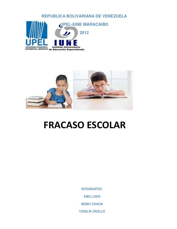 REPUBLICA BOLIVARIANA DE VENEZUELA       UPEL-IUNE MARACAIBO               2012FRACASO ESCOLAR               INTEGRANTES. ...