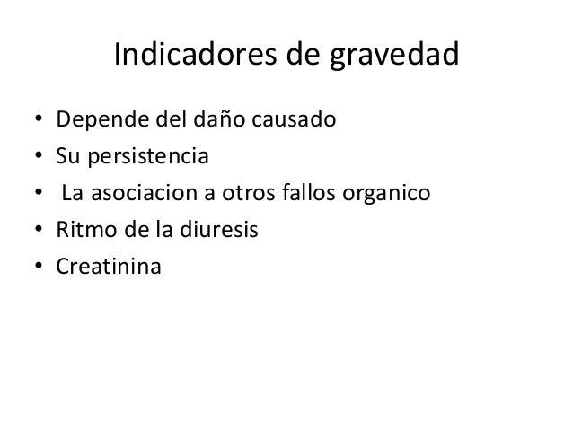 Indicadores de gravedad•   Depende del daño causado•   Su persistencia•   La asociacion a otros fallos organico•   Ritmo d...