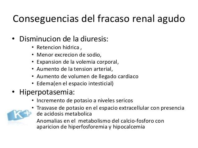 Conseguencias del fracaso renal agudo• Disminucion de la diuresis:     •   Retencion hidrica ,     •   Menor excrecion de ...
