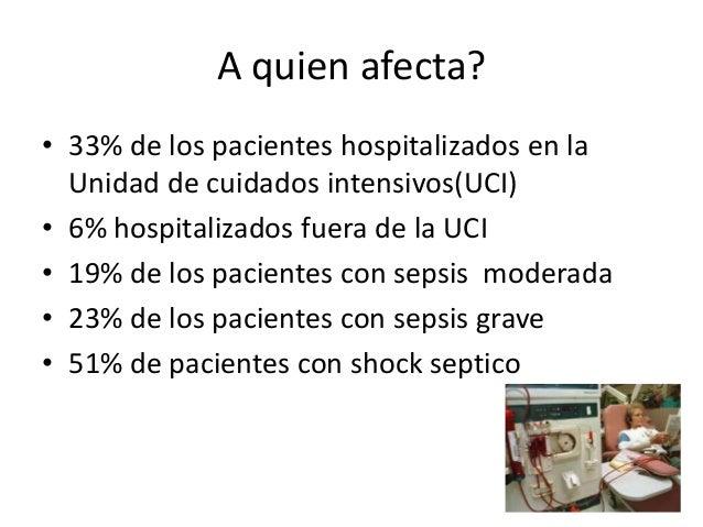 A quien afecta?• 33% de los pacientes hospitalizados en la  Unidad de cuidados intensivos(UCI)• 6% hospitalizados fuera de...