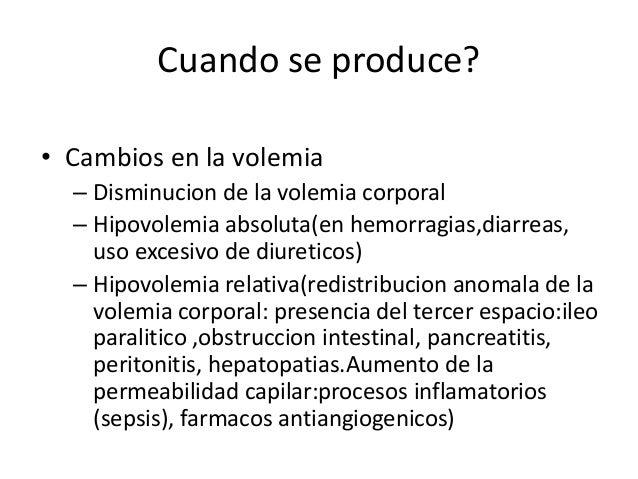 Cuando se produce?• Cambios en la volemia  – Disminucion de la volemia corporal  – Hipovolemia absoluta(en hemorragias,dia...