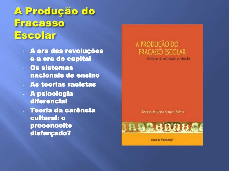 A Produção doFracassoEscolar -   A era das revoluções     e a era do capital -   Os sistemas     nacionais de ensino -   A...