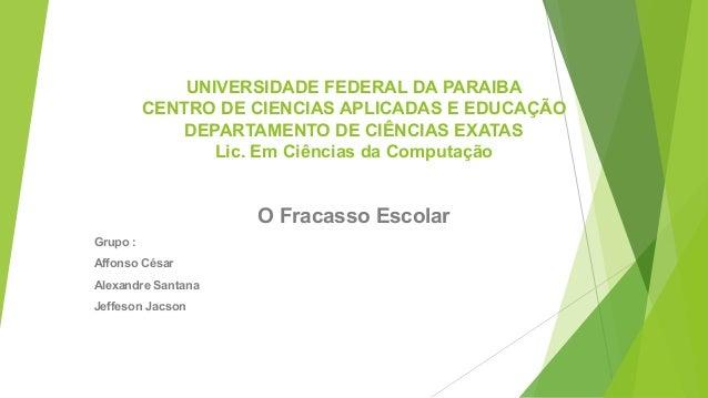 UNIVERSIDADE FEDERAL DA PARAIBA CENTRO DE CIENCIAS APLICADAS E EDUCAÇÃO DEPARTAMENTO DE CIÊNCIAS EXATAS Lic. Em Ciências d...