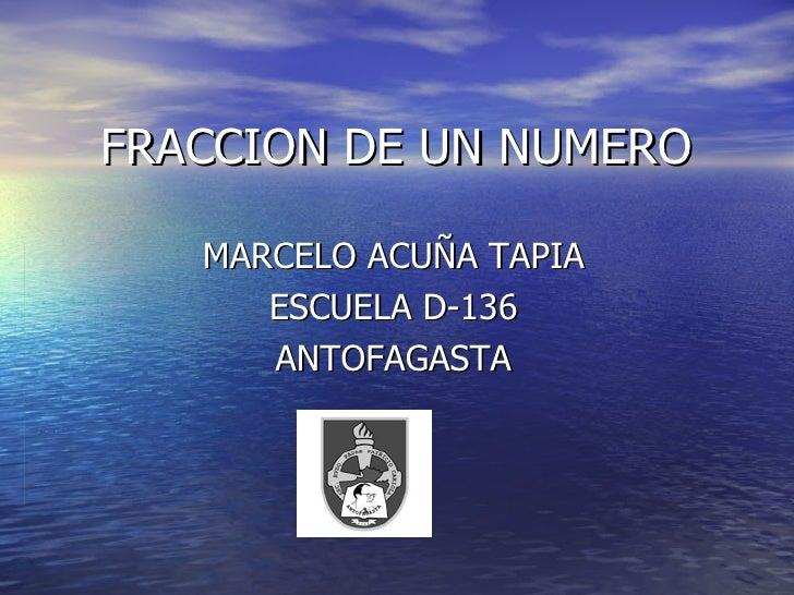 FRACCION DE UN NUMERO MARCELO ACUÑA TAPIA ESCUELA D-136 ANTOFAGASTA