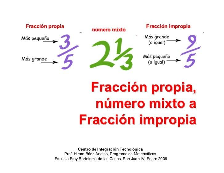 Fracción propia                                            Fracción impropia                               número mixto   ...