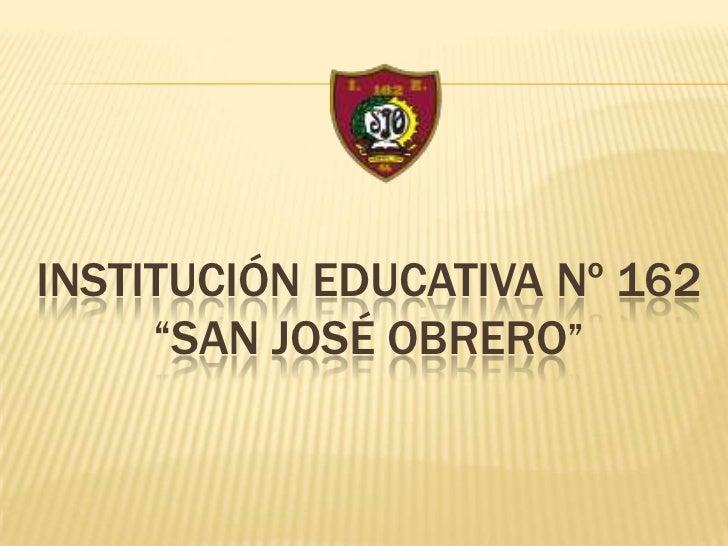 """INSTITUCIÓN EDUCATIVA Nº 162     """"SAN JOSÉ OBRERO"""""""