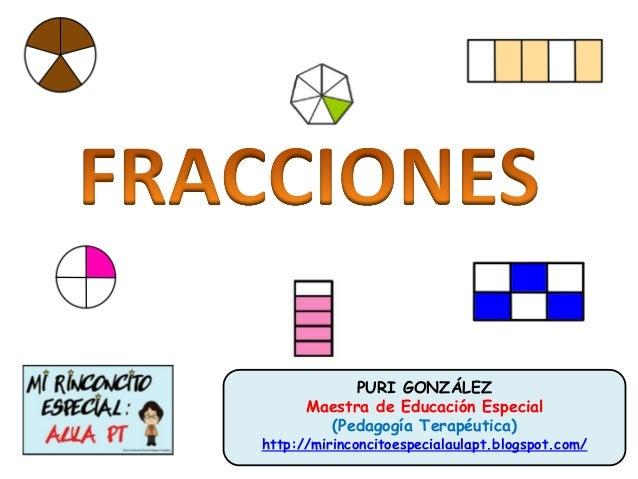 PURI GONZÁLEZ Maestra de Educación Especial (Pedagogía Terapéutica) http://mirinconcitoespecialaulapt.blogspot.com/