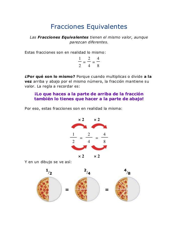 Fracciones Equivalentes<br />LasFracciones Equivalentestienen el mismo valor, aunque parezcan diferentes.<br />Estas fra...