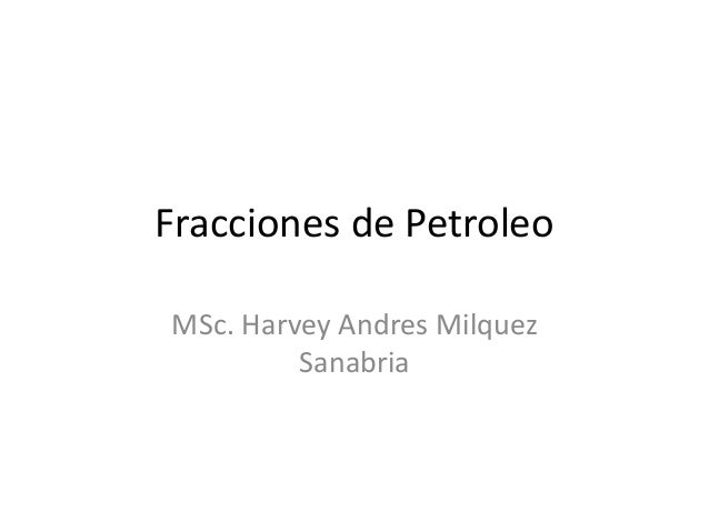 Fracciones de Petroleo MSc. Harvey Andres Milquez Sanabria
