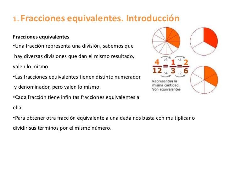 1. Fracciones equivalentes. IntroducciónFracciones equivalentes•Una fracción representa una división, sabemos quehay diver...
