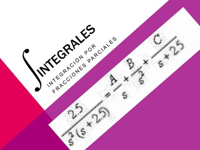 El método de integración porfracciones parciales es unaforma de integración quepermite resolver integrales decierta clase ...
