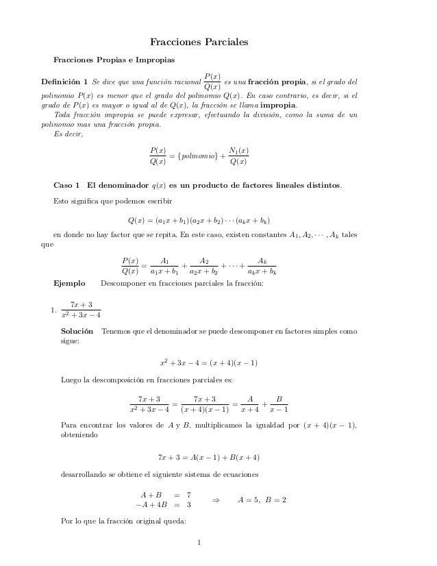 Fracciones Parciales Fracciones Propias e Impropias Definición 1 Se dice que una función racional P(x) Q(x) es una fracción...