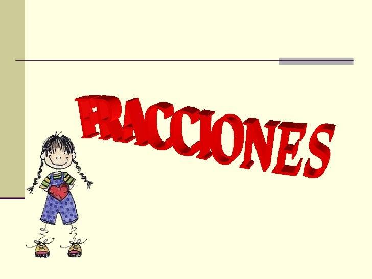 Introducción  Unidad Fraccionaria                             Fracciones Equivalentes   Fracción                    Clases...