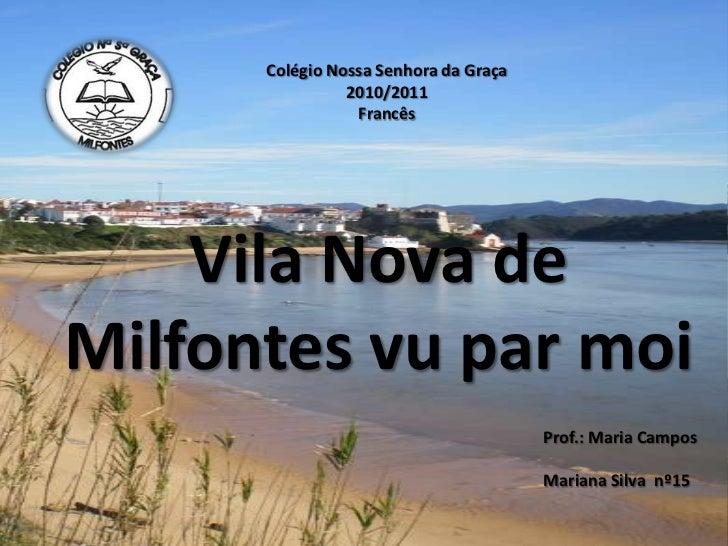 Colégio Nossa Senhora da Graça<br />2010/2011<br />Francês<br />Vila Nova de Milfontes vu par moi<br />Prof.: Maria Campos...