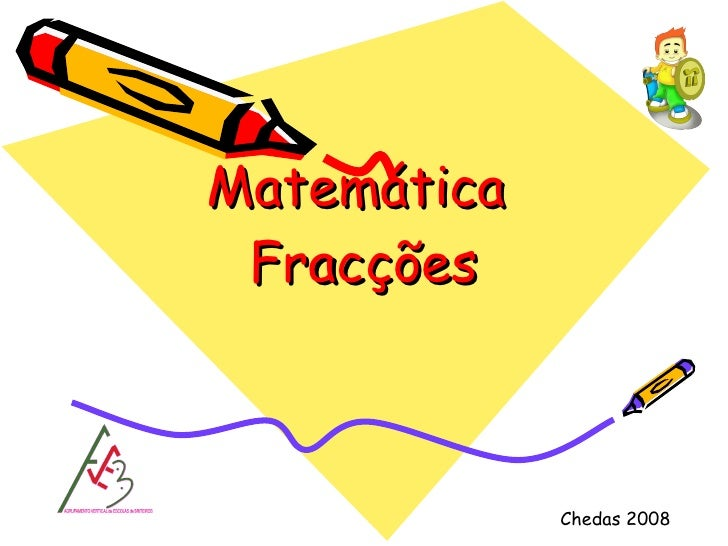 Matemática  Fracções Chedas 2008