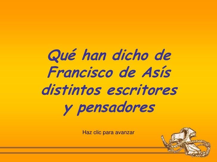Qué han dicho de Francisco de Asísdistintos escritores   y pensadores      Haz clic para avanzar