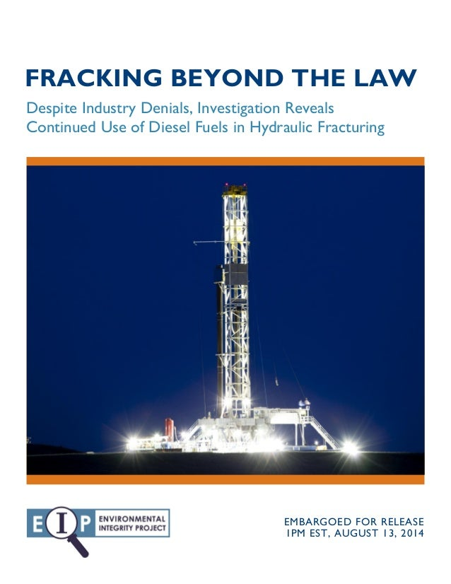 FRACKING BEYOND THE LAW Despite Industry Denials, Investigation Reveals Continued Use of Diesel Fuels in Hydraulic Fractur...