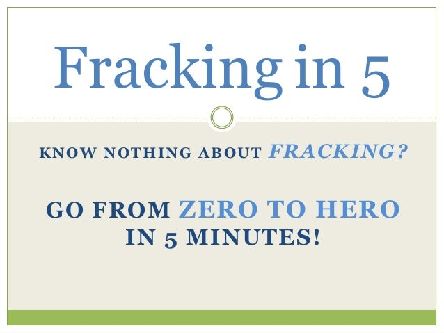 Fracking in 5 KNOW NOTHING ABOUT  FRACKING?  GO FROM ZERO TO HERO IN 5 MINUTES!
