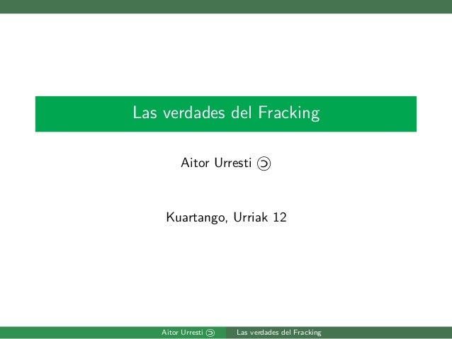 Las verdades del Fracking Aitor Urresti  Kuartango, Urriak 12  Aitor Urresti  Las verdades del Fracking