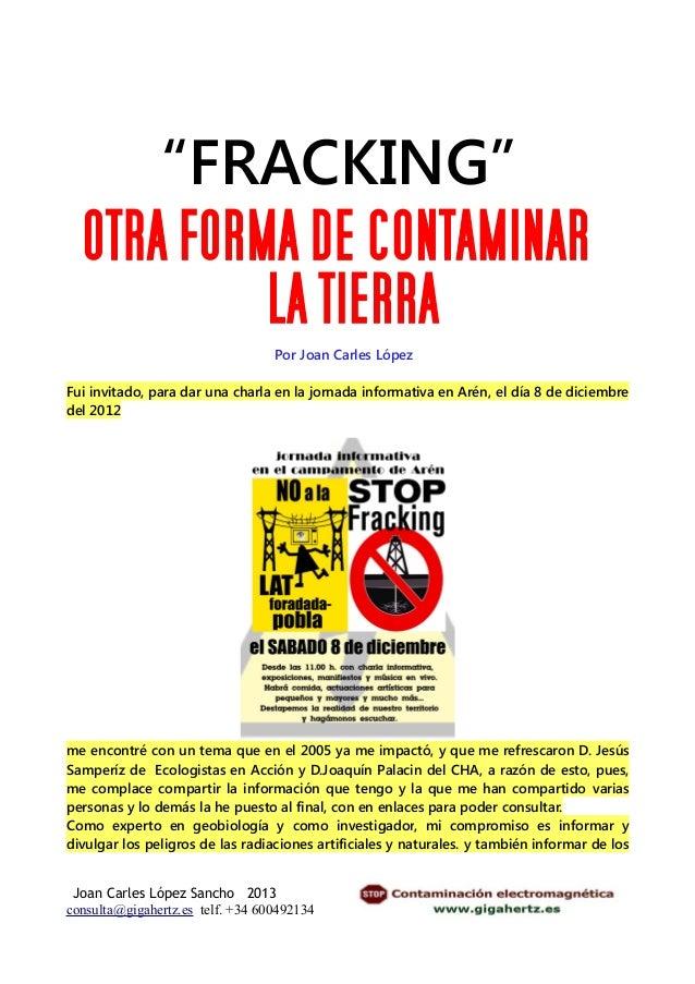 """""""FRACKING""""  OTRA FORMA DE CONTAMINAR           LA TIERRA                                  Por Joan Carles LópezFui invitad..."""