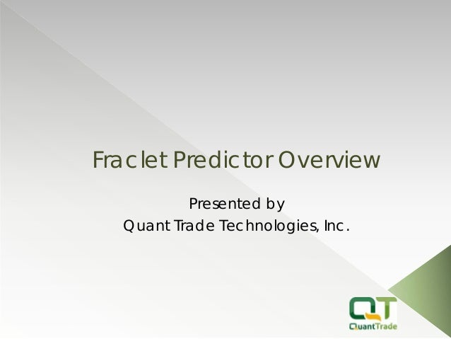 Fraclet Predictor Overview  Presented by  Quant Trade Technologies, Inc.