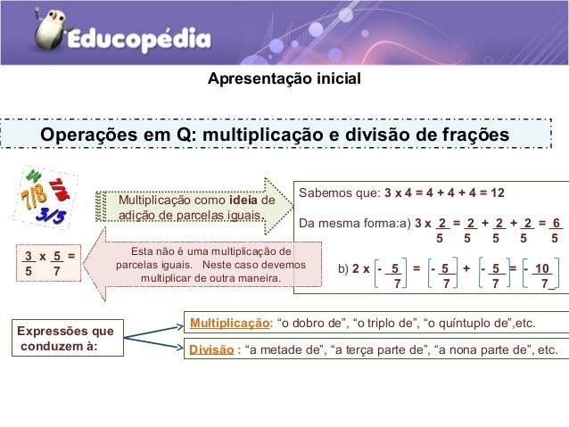 Sabemos que: 3 x 4 = 4 + 4 + 4 = 12Da mesma forma:a) 3 x 2 = 2 + 2 + 2 = 65 5 5 5 5b) 2 x - 5 = - 5 + - 5 = - 107 7 7 7Apr...