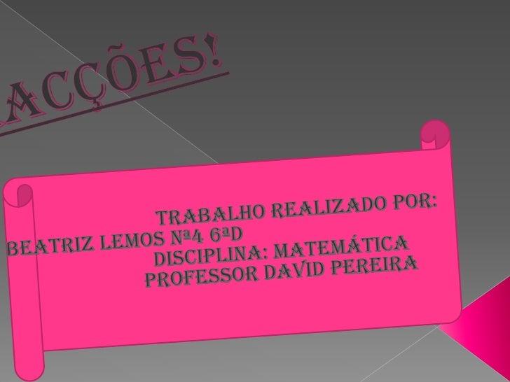 Fracções!    <br />Trabalho realizado por: Beatriz Lemos nª4 6ªD<br />                                 Disciplina: Matemát...