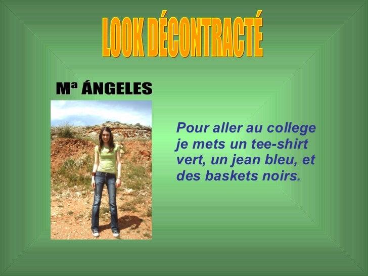 LO0K DÉCONTRACTÉ Mª ÁNGELES Pour aller au college je mets un tee-shirt vert, un jean bleu, et des baskets noirs.